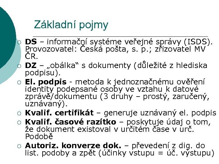 Základní pojmy ¡ ¡ ¡ DS – informační systéme veřejné správy (ISDS). Provozovatel: Česká