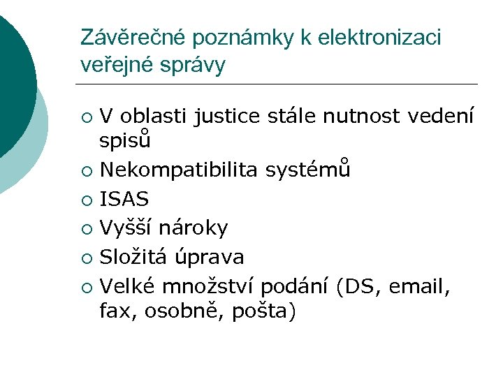 Závěrečné poznámky k elektronizaci veřejné správy V oblasti justice stále nutnost vedení spisů ¡