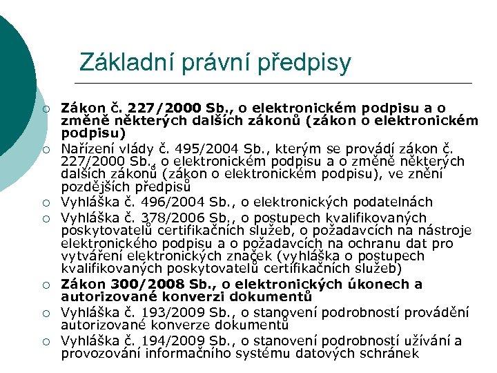 Základní právní předpisy ¡ ¡ ¡ ¡ Zákon č. 227/2000 Sb. , o elektronickém