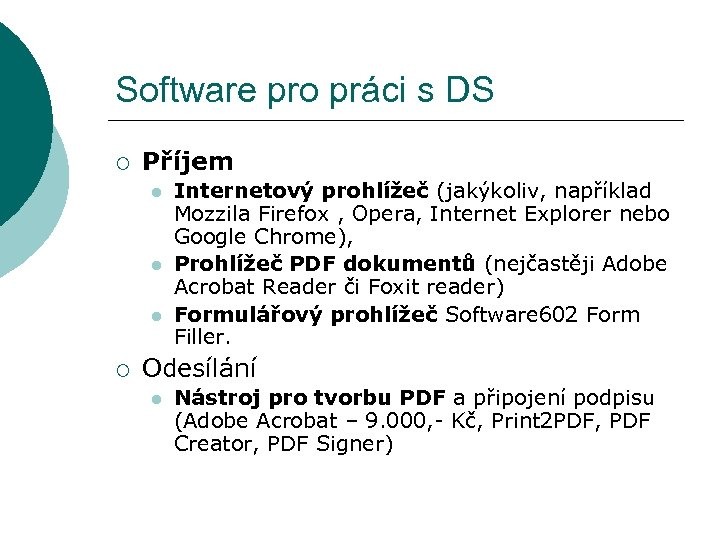 Software pro práci s DS ¡ Příjem l l l ¡ Internetový prohlížeč (jakýkoliv,
