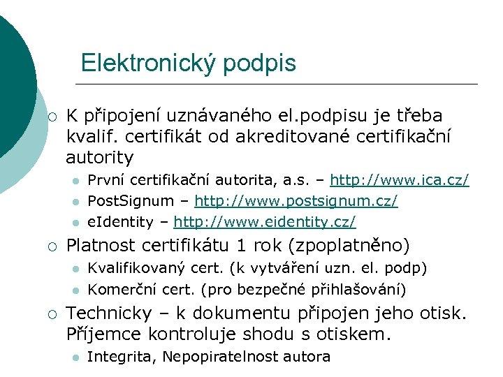 Elektronický podpis ¡ K připojení uznávaného el. podpisu je třeba kvalif. certifikát od akreditované