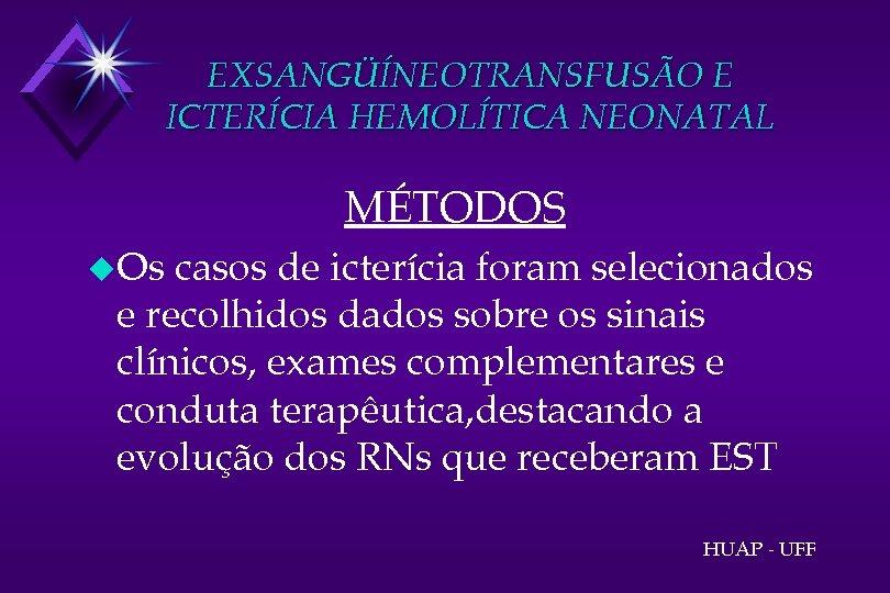 EXSANGÜÍNEOTRANSFUSÃO E ICTERÍCIA HEMOLÍTICA NEONATAL MÉTODOS u. Os casos de icterícia foram selecionados e