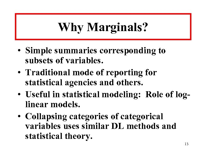 Why Marginals? • Simple summaries corresponding to subsets of variables. • Traditional mode of