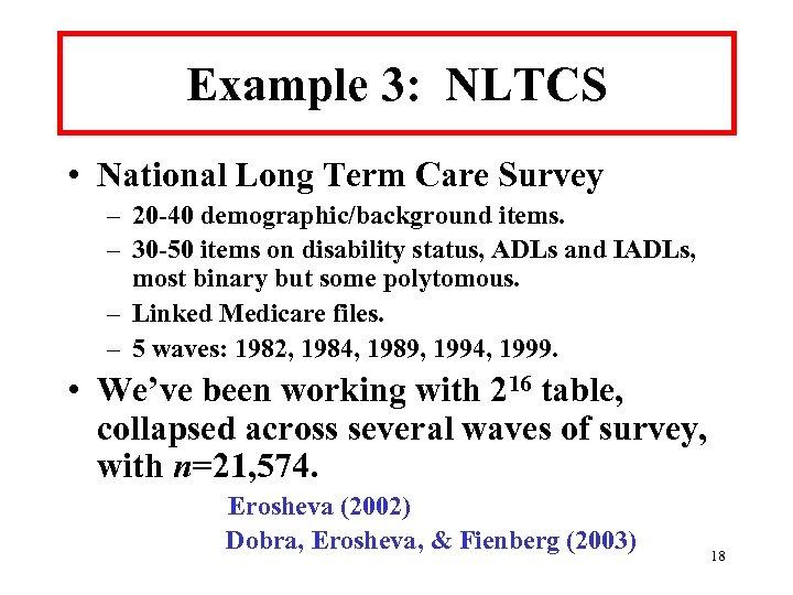 Example 3: NLTCS • National Long Term Care Survey – 20 -40 demographic/background items.