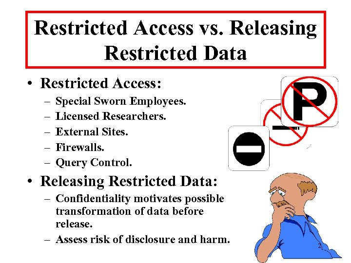 Restricted Access vs. Releasing Restricted Data • Restricted Access: – – – Special Sworn