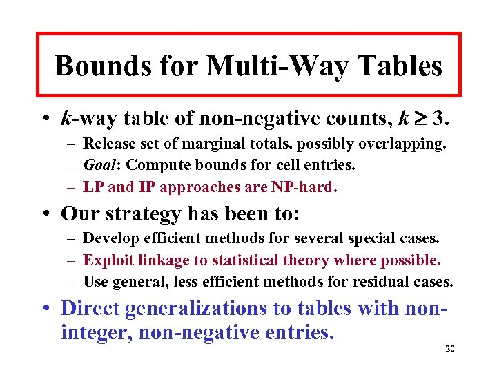 Bounds for Multi-Way Tables • k-way table of non-negative counts, k 3. – Release