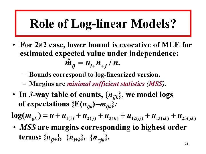 Role of Log-linear Models? • For 2 2 case, lower bound is evocative of