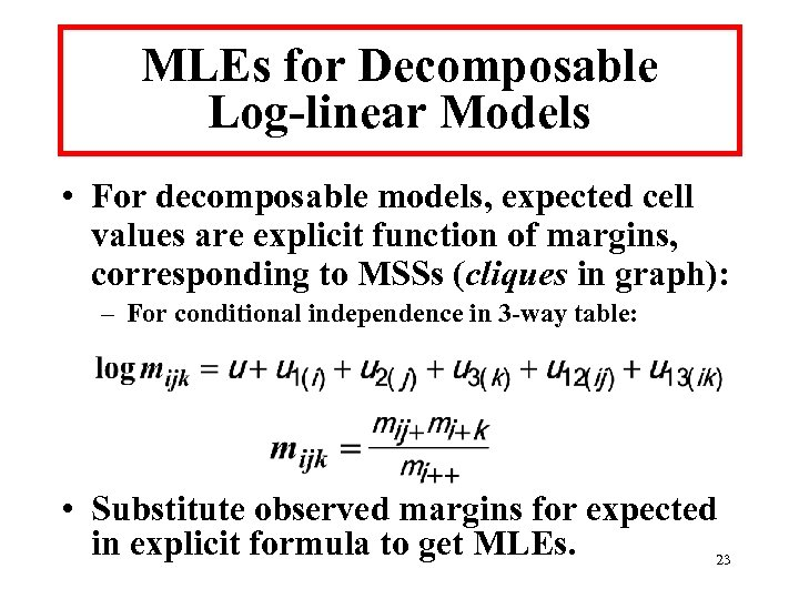 MLEs for Decomposable Log-linear Models • For decomposable models, expected cell values are explicit