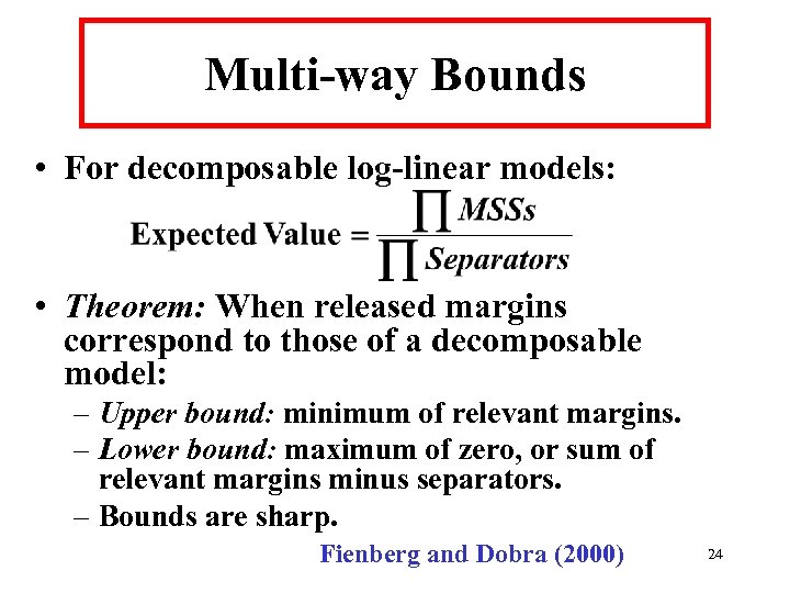 Multi-way Bounds • For decomposable log-linear models: • Theorem: When released margins correspond to