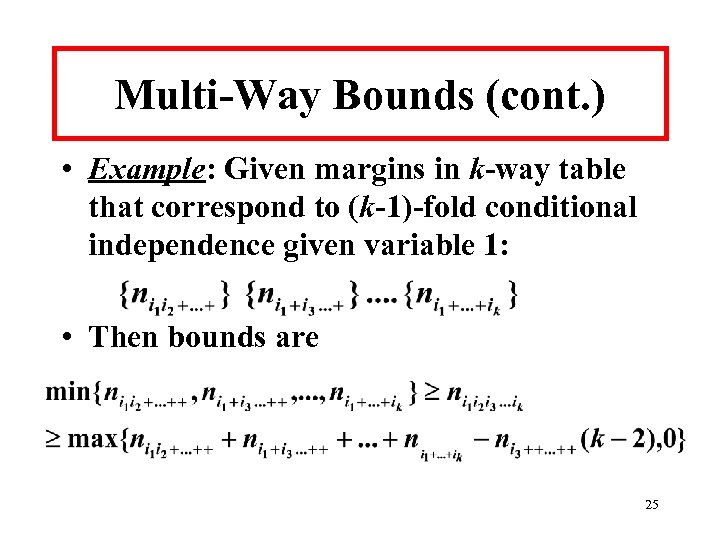 Multi-Way Bounds (cont. ) • Example: Given margins in k-way table that correspond to