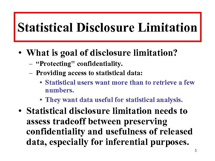 """Statistical Disclosure Limitation • What is goal of disclosure limitation? – """"Protecting"""