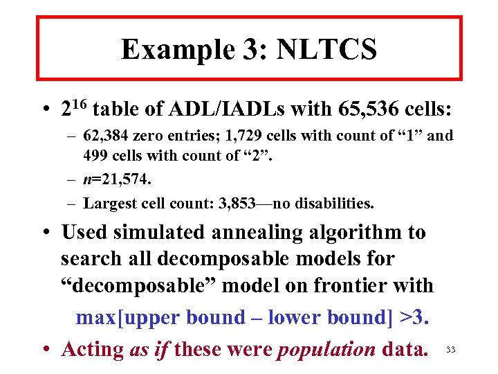 Example 3: NLTCS • 216 table of ADL/IADLs with 65, 536 cells: – 62,