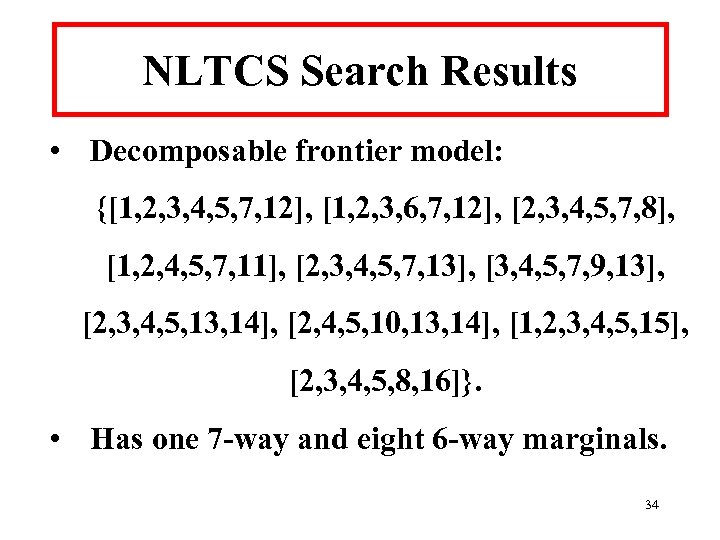 NLTCS Search Results • Decomposable frontier model: {[1, 2, 3, 4, 5, 7, 12],