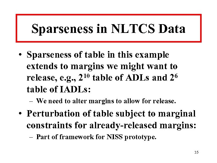Sparseness in NLTCS Data • Sparseness of table in this example extends to margins