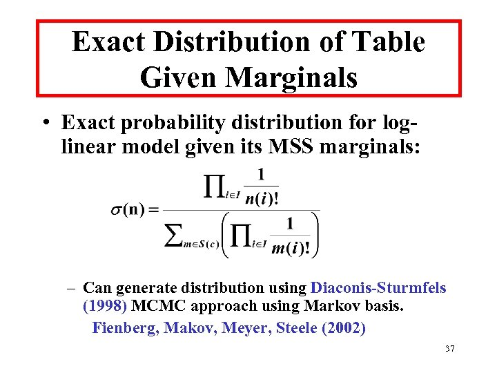 Exact Distribution of Table Given Marginals • Exact probability distribution for loglinear model given
