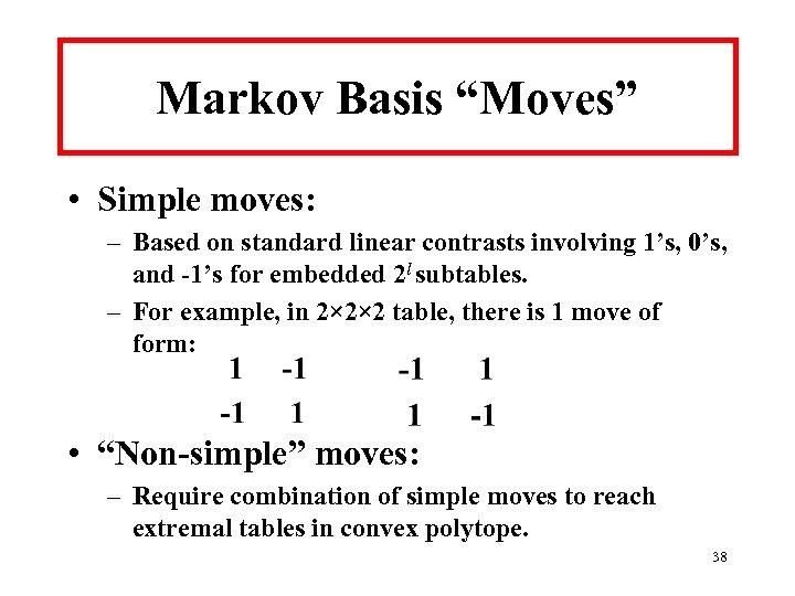 """Markov Basis """"Moves"""" • Simple moves: – Based on standard linear contrasts involving 1's,"""