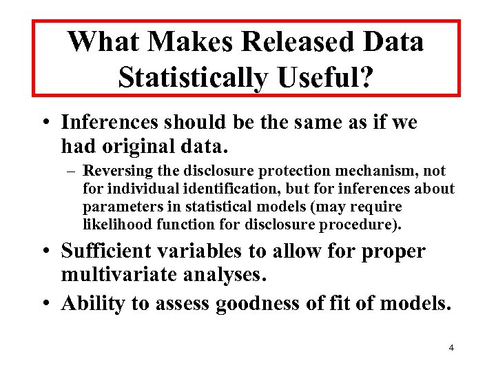 What Makes Released Data Statistically Useful? • Inferences should be the same as if
