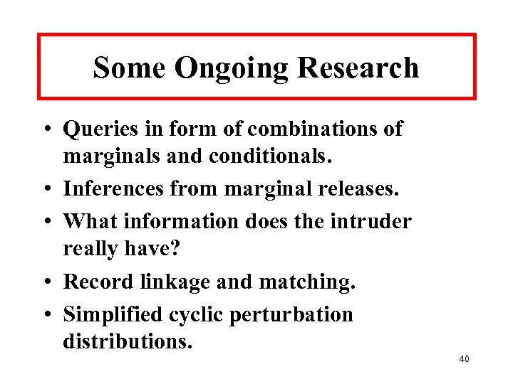 Some Ongoing Research • Queries in form of combinations of marginals and conditionals. •