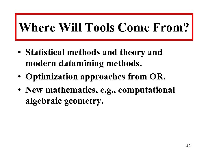 Where Will Tools Come From? • Statistical methods and theory and modern datamining methods.