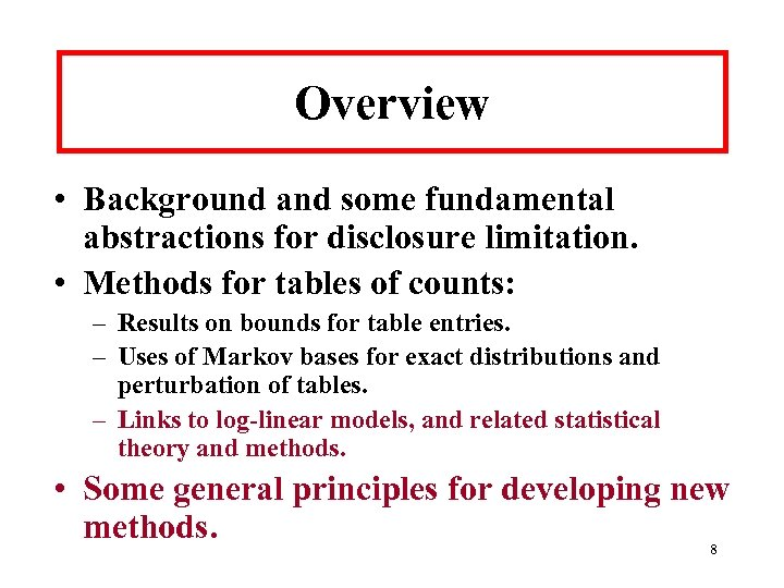 Overview • Background and some fundamental abstractions for disclosure limitation. • Methods for tables
