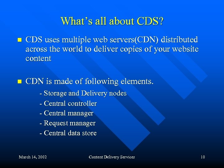 What's all about CDS? n CDS uses multiple web servers(CDN) distributed across the world