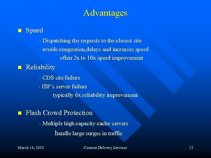 Advantages n Speed - Dispatching the requests to the closest site - avoids congestion,