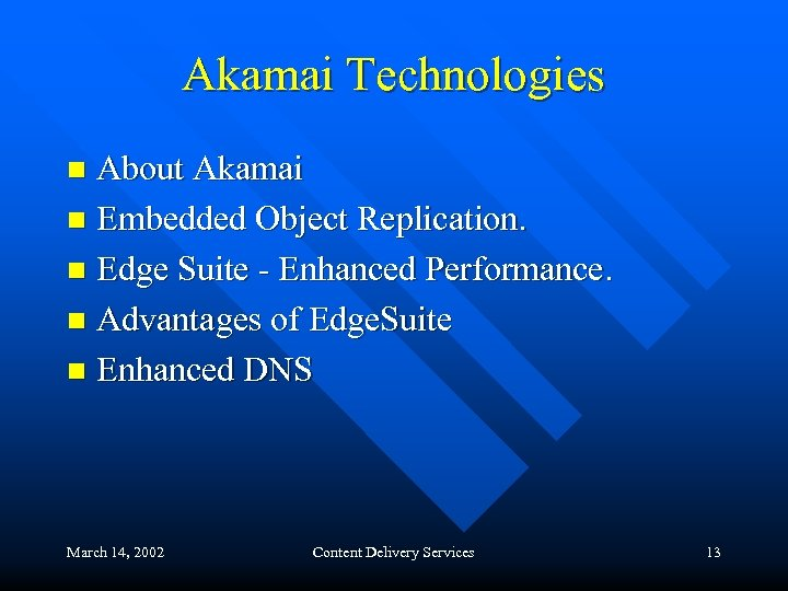 Akamai Technologies About Akamai n Embedded Object Replication. n Edge Suite - Enhanced Performance.