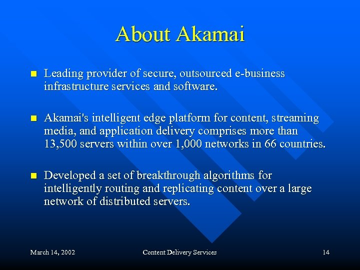 About Akamai n Leading provider of secure, outsourced e-business infrastructure services and software. n