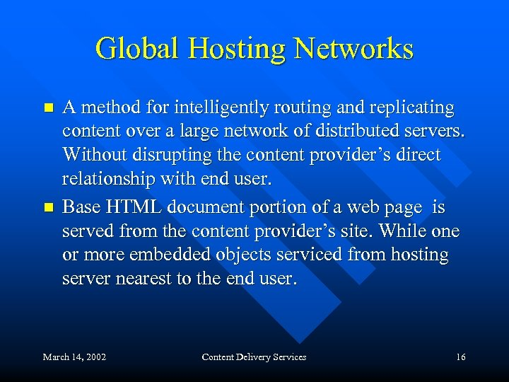 Global Hosting Networks n n A method for intelligently routing and replicating content over