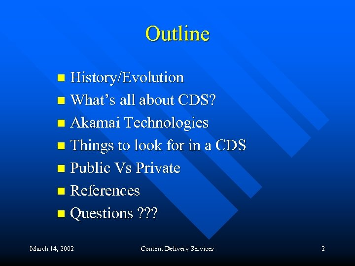 Outline History/Evolution n What's all about CDS? n Akamai Technologies n Things to look