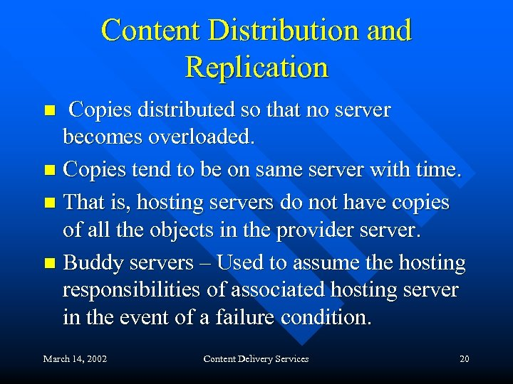 Content Distribution and Replication Copies distributed so that no server becomes overloaded. n Copies