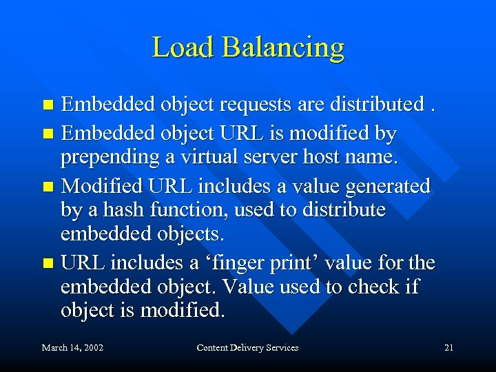 Load Balancing Embedded object requests are distributed. n Embedded object URL is modified by