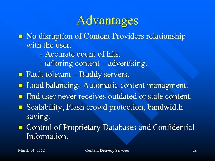 Advantages n n n No disruption of Content Providers relationship with the user. -
