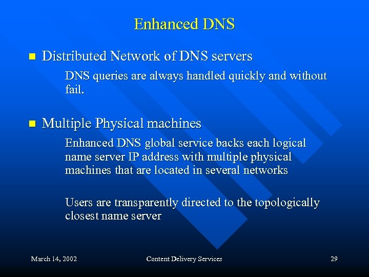 Enhanced DNS n Distributed Network of DNS servers DNS queries are always handled quickly