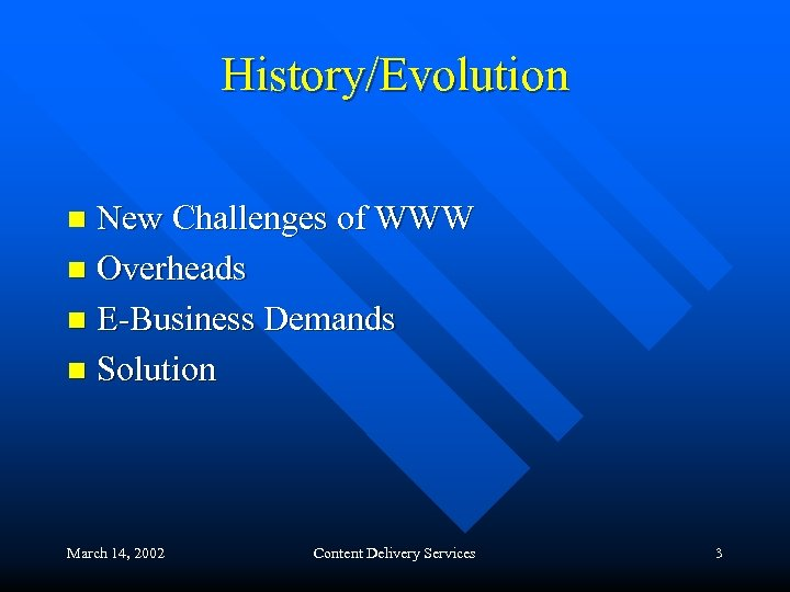 History/Evolution New Challenges of WWW n Overheads n E-Business Demands n Solution n March