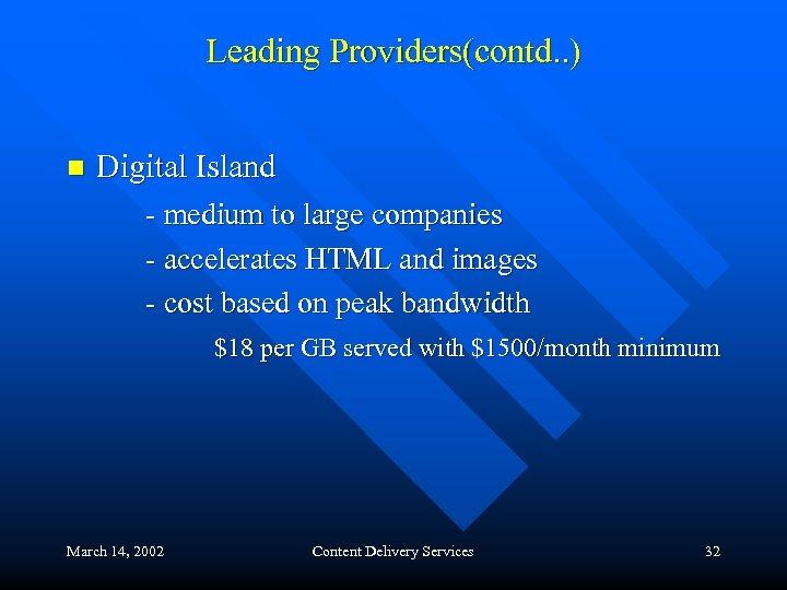 Leading Providers(contd. . ) n Digital Island - medium to large companies - accelerates