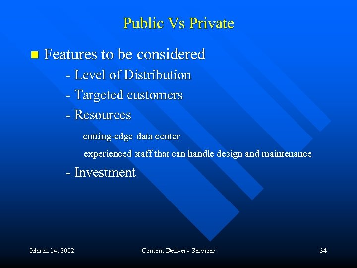 Public Vs Private n Features to be considered - Level of Distribution - Targeted