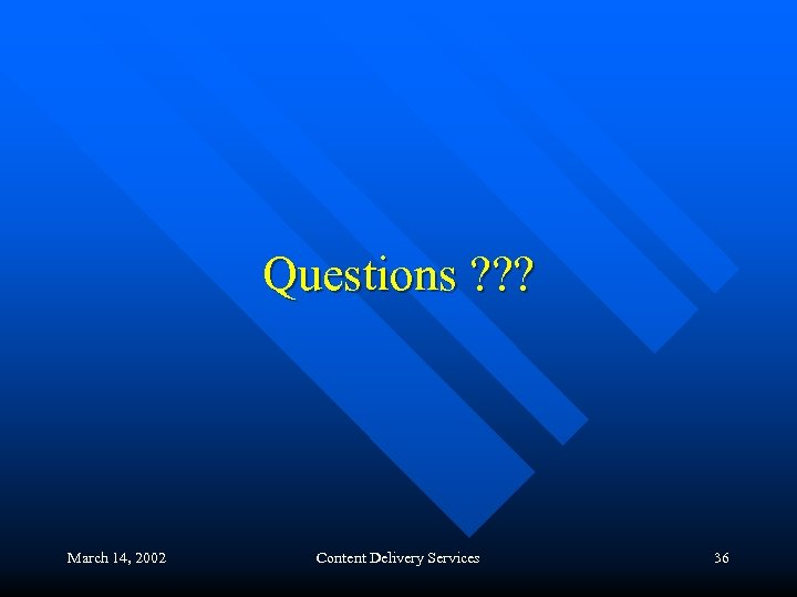 Questions ? ? ? March 14, 2002 Content Delivery Services 36