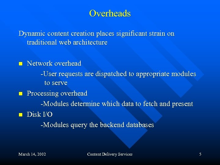 Overheads Dynamic content creation places significant strain on traditional web architecture n n n