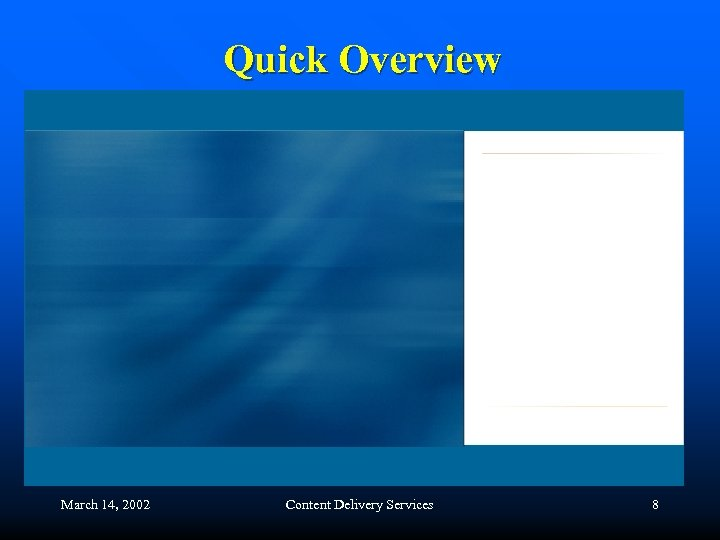 Quick Overview March 14, 2002 Content Delivery Services 8
