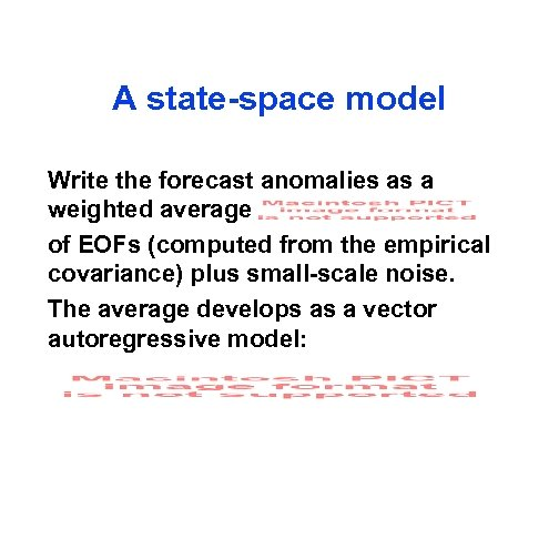 A state-space model Write the forecast anomalies as a weighted average of EOFs (computed