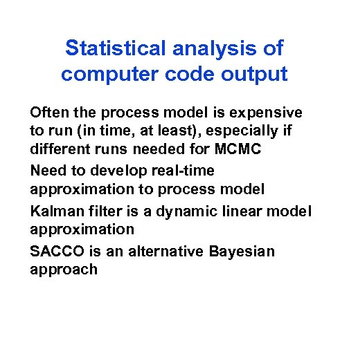 Statistical analysis of computer code output Often the process model is expensive to run