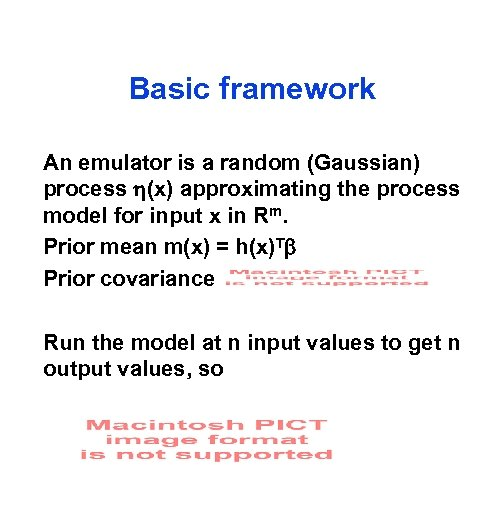 Basic framework An emulator is a random (Gaussian) process (x) approximating the process model