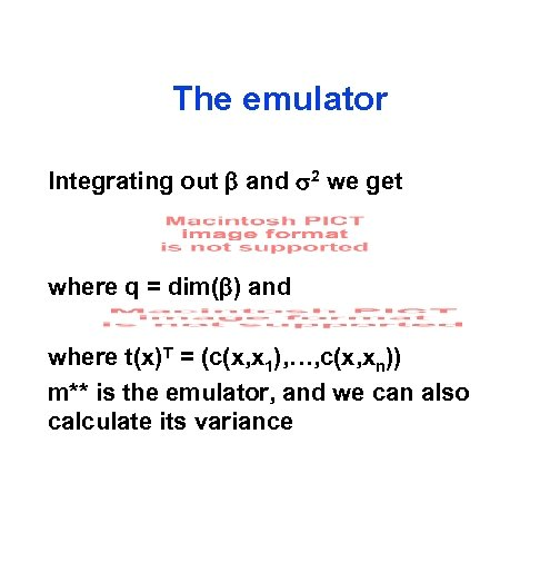 The emulator Integrating out and 2 we get where q = dim( ) and