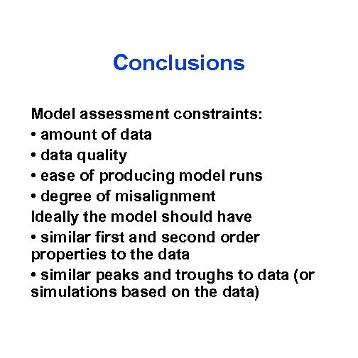 Conclusions Model assessment constraints: • amount of data • data quality • ease of