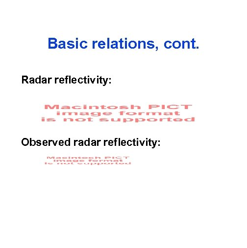 Basic relations, cont. Radar reflectivity: Observed radar reflectivity: