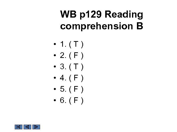 WB p 129 Reading comprehension B • • • 1. ( T ) 2.