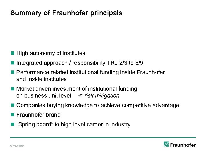Summary of Fraunhofer principals n High autonomy of institutes n Integrated approach / responsibility