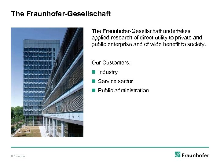 The Fraunhofer-Gesellschaft undertakes applied research of direct utility to private and public enterprise and