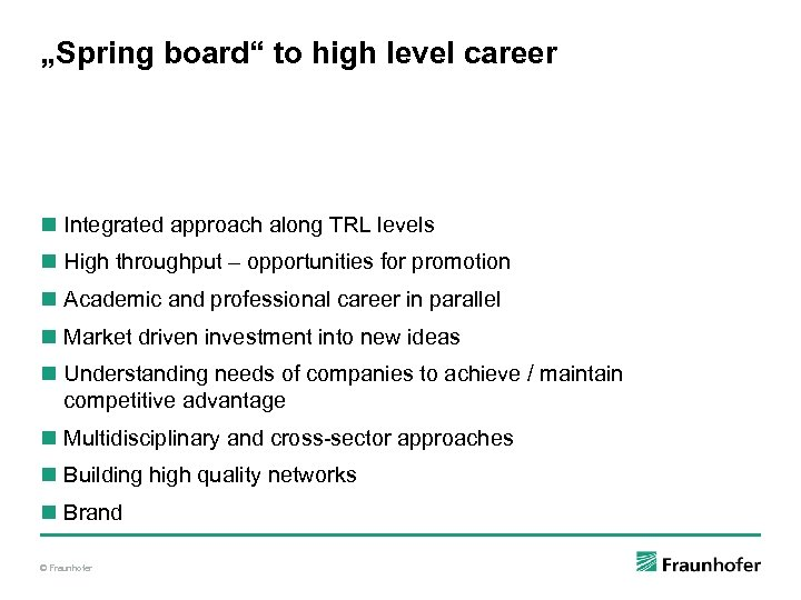 """""""Spring board"""" to high level career n Integrated approach along TRL levels n High"""